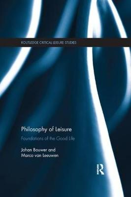 Philosophy of Leisure: Foundations of the good life - Routledge Critical Leisure Studies (Paperback)