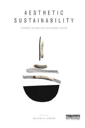Aesthetic Sustainability: Product Design and Sustainable Usage - Routledge Studies in Sustainability (Paperback)