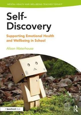 Self Discovery: Supporting Emotional Health and Wellbeing in Schools - Mental Health and Wellbeing Teacher Toolkit (Paperback)