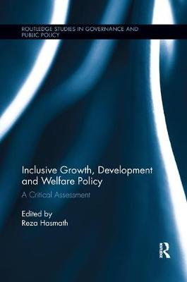 Inclusive Growth, Development and Welfare Policy: A Critical Assessment - Routledge Studies in Governance and Public Policy (Paperback)