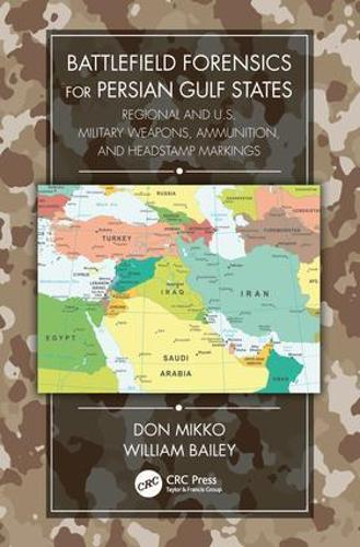 Battlefield Forensics for Persian Gulf States: Regional and U.S. Military Weapons, Ammunition, and Headstamp Markings (Hardback)