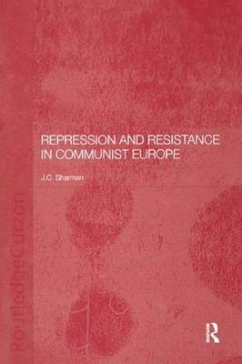 Repression and Resistance in Communist Europe - BASEES/Routledge Series on Russian and East European Studies (Paperback)
