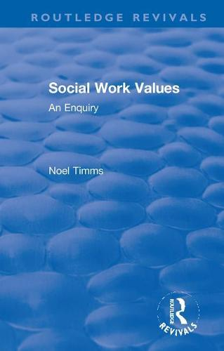 Social Work Values: An Enquiry - Routledge Revivals: Noel Timms (Paperback)