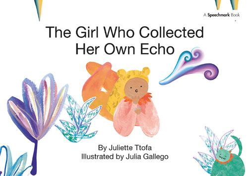 The Girl Who Collected Her Own Echo: A Story about Friendship - Nurturing Emotional Resilience Storybooks (Hardback)