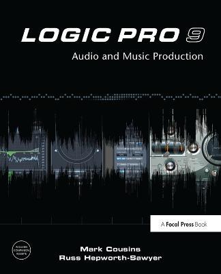 Logic Pro 9: Audio and Music Production (Hardback)
