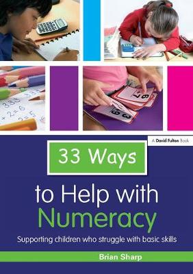 33 Ways to Help with Numeracy: Supporting Children who Struggle with Basic Skills - Thirty Three Ways to Help with.... (Hardback)