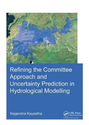 Refining the Committee Approach and Uncertainty Prediction in Hydrological Modelling - IHE Delft PhD Thesis Series (Hardback)