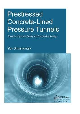 Prestressed Concrete-Lined Pressure Tunnels: Towards Improved Safety and Economical Design - IHE Delft PhD Thesis Series (Hardback)