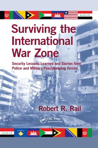 Surviving the International War Zone: Security Lessons Learned and Stories from Police and Military Peacekeeping Forces (Paperback)