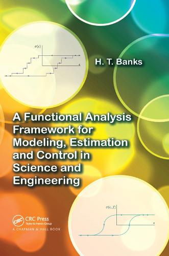 A Functional Analysis Framework for Modeling, Estimation and Control in Science and Engineering (Paperback)