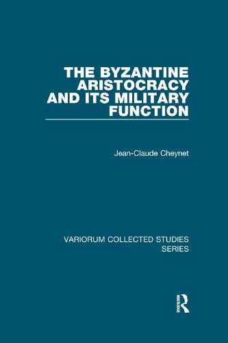 The Byzantine Aristocracy and its Military Function - Variorum Collected Studies (Paperback)