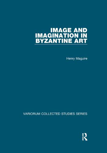 Image and Imagination in Byzantine Art - Variorum Collected Studies (Paperback)
