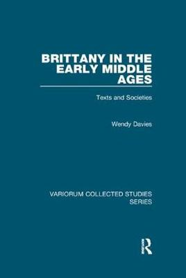 Brittany in the Early Middle Ages: Texts and Societies - Variorum Collected Studies (Paperback)