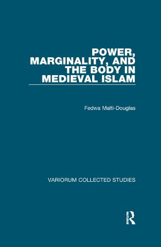 Power, Marginality, and the Body in Medieval Islam - Variorum Collected Studies (Paperback)