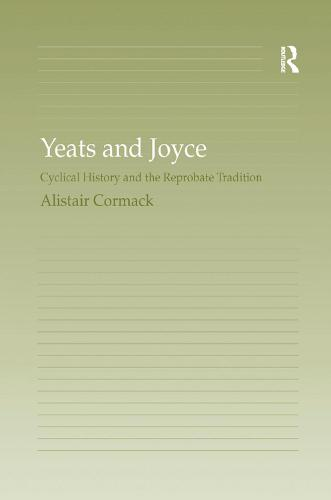 Yeats and Joyce: Cyclical History and the Reprobate Tradition (Paperback)
