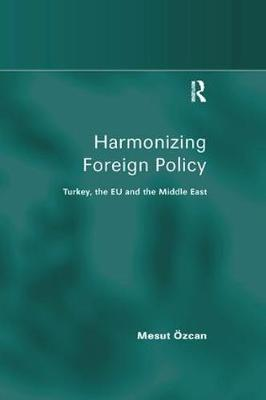 Harmonizing Foreign Policy: Turkey, the EU and the Middle East (Paperback)