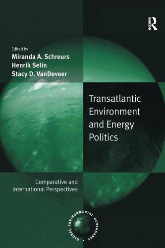 Transatlantic Environment and Energy Politics: Comparative and International Perspectives - Global Environmental Governance (Paperback)