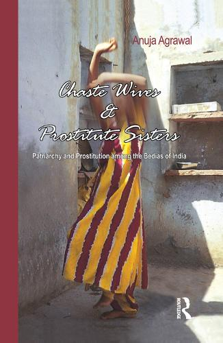 Chaste Wives and Prostitute Sisters: Patriarchy and Prostitution among the Bedias of India (Paperback)