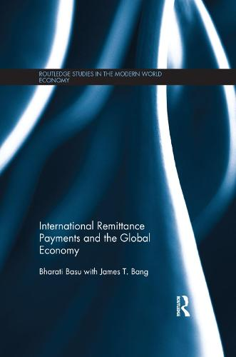 International Remittance Payments and the Global Economy - Routledge Studies in the Modern World Economy (Paperback)