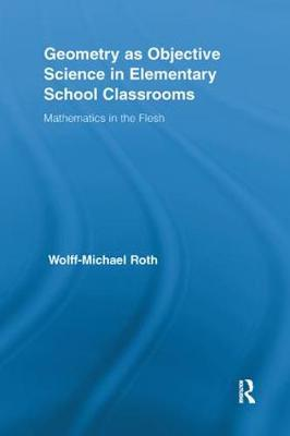 Geometry as Objective Science in Elementary School Classrooms: Mathematics in the Flesh - Routledge International Studies in the Philosophy of Education (Paperback)