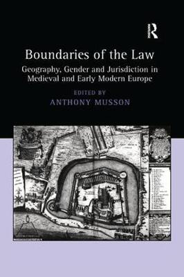 Boundaries of the Law: Geography, Gender and Jurisdiction in Medieval and Early Modern Europe (Paperback)