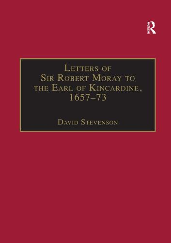 Letters of Sir Robert Moray to the Earl of Kincardine, 1657-73 (Paperback)