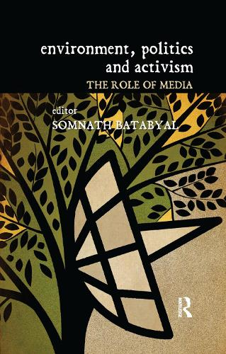 Environment, Politics and Activism: The Role of Media (Paperback)