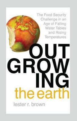 Outgrowing the Earth: The Food Security Challenge in an Age of Falling Water Tables and Rising Temperatures (Paperback)