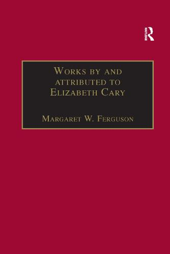 Works by and attributed to Elizabeth Cary: Printed Writings 1500-1640: Series 1, Part One, Volume 2 - The Early Modern Englishwoman: A Facsimile Library of Essential Works & Printed Writings, 1500-1640: Series I, Part One (Paperback)