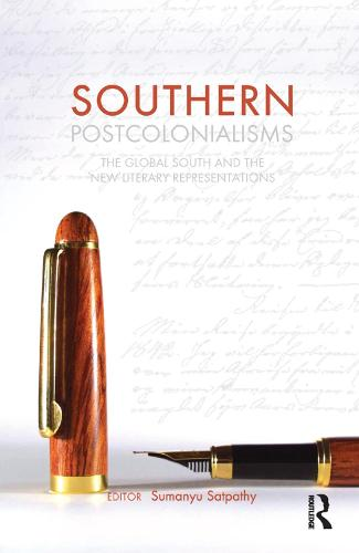 Southern Postcolonialisms: The Global South and the 'New' Literary Representations (Paperback)