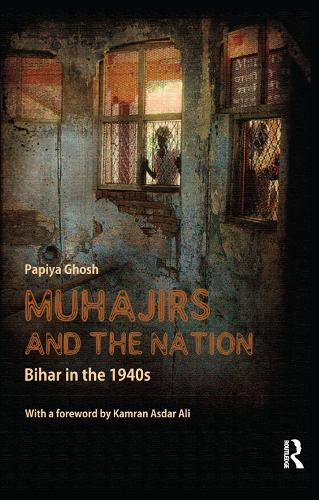 Muhajirs and the Nation: Bihar in the 1940s (Paperback)