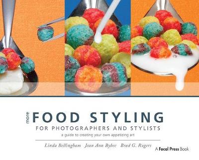 More Food Styling for Photographers & Stylists: A guide to creating your own appetizing art (Hardback)