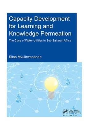 Capacity Development for Learning and Knowledge Permeation: The Case of Water Utilities in Sub-Saharan Africa - IHE Delft PhD Thesis Series (Hardback)