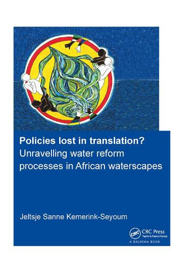 Policies lost in translation? Unravelling water reform processes in African waterscapes - IHE Delft PhD Thesis Series (Hardback)