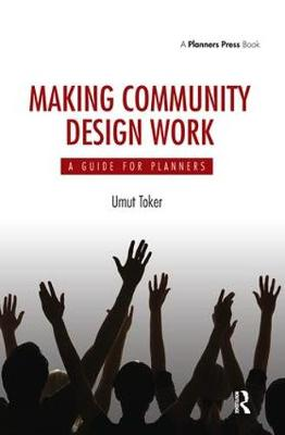 Making Community Design Work: A Guide For Planners (Hardback)