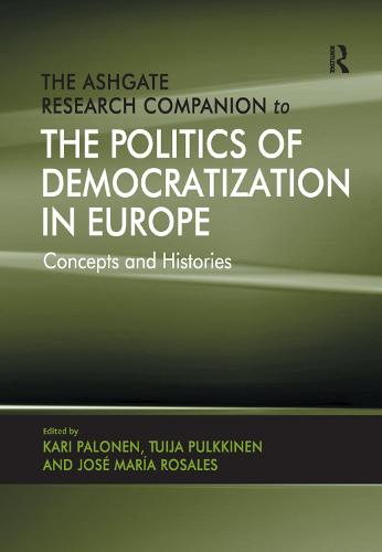 The Ashgate Research Companion to the Politics of Democratization in Europe: Concepts and Histories (Paperback)