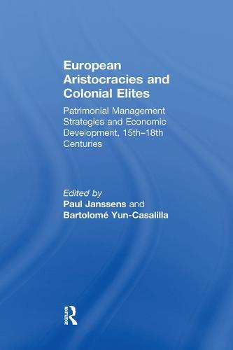 European Aristocracies and Colonial Elites: Patrimonial Management Strategies and Economic Development, 15th-18th Centuries (Paperback)