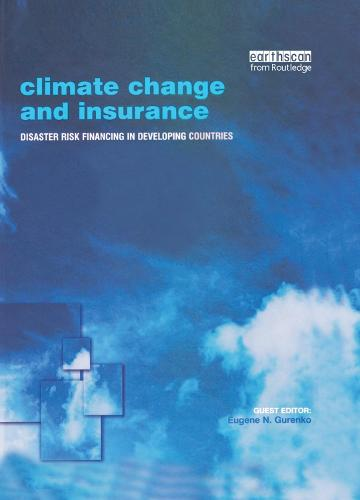 Climate Change and Insurance: Disaster Risk Financing in Developing Countries (Paperback)