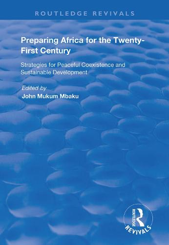 Preparing Africa for the Twenty-First Century: Strategies for Peaceful Coexistence and Sustainable Development - Routledge Revivals (Hardback)
