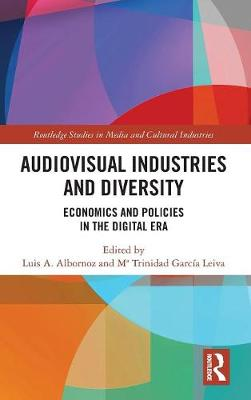 Audio-Visual Industries and Diversity: Economics and Policies in the Digital Era - Routledge Studies in Media and Cultural Industries (Hardback)