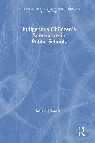 Indigenous Children's Survivance in Public Schools - Indigenous and Decolonizing Studies in Education (Hardback)
