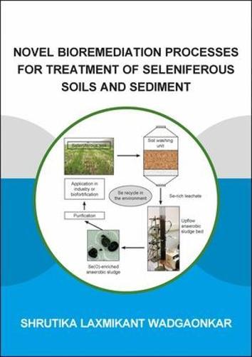 Novel Bioremediation Processes for Treatment of Seleniferous Soils and Sediment - IHE Delft PhD Thesis Series (Paperback)