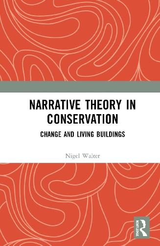Narrative Theory in Conservation: Change and Living Buildings (Hardback)