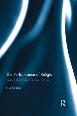 The Performance of Religion: Seeing the sacred in the theatre (Paperback)