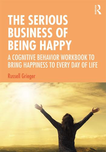 The Serious Business of Being Happy: A Cognitive Behavior Workbook to Bring Happiness to Every Day of Life (Paperback)