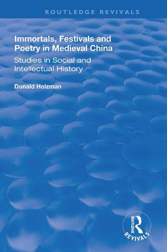 Immortals, Festivals, and Poetry in Medieval China - Routledge Revivals (Hardback)