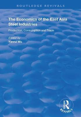The Economics of the East Asia Steel Industries: Production, Consumption and Trade - Routledge Revivals (Hardback)