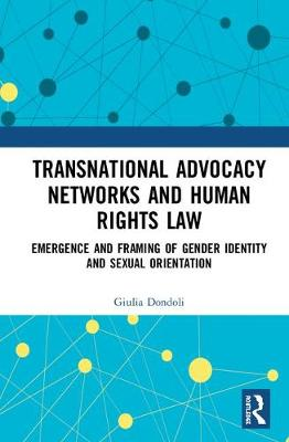 Transnational Advocacy Networks and Human Rights Law: Emergence and Framing of Gender Identity and Sexual Orientation (Hardback)