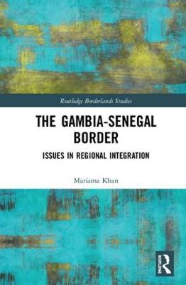 The Gambia-Senegal Border: Issues in Regional Integration - Routledge Borderlands Studies (Hardback)