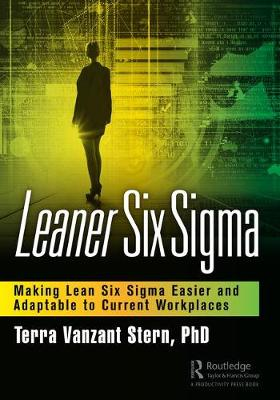 Leaner Six Sigma: Making Lean Six Sigma Easier and Adaptable to Current Workplaces (Hardback)